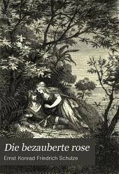 Die bezauberte rose: romantische erzählung in drei gesängen ...