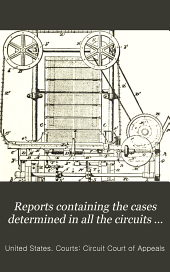 Reports Containing the Cases Determined in All the Circuits from the Organization of the Courts: Fully Reported with Numerous Annotations ..., Volume 89