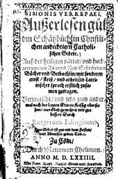 Simonis Verrepaei außerlesen guldin Schatzbüchlin christlichen andechtigen catholischen Gebete ...: In Lateinischer Sprach erstlich zusamen getragen
