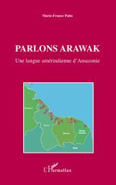 Parlons arawak: Une langue amérindienne d'Amazonie