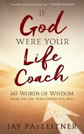 If God Were Your Life Coach: 64 Words of Wisdom from the One Who Knows You Best
