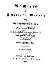 Nachlese zu Schillers Werken nebst Variantensammlung: aus seinem Nachlass im Einverständniss und unter Mitwirkung der Familie Schillers, Bände 3-4