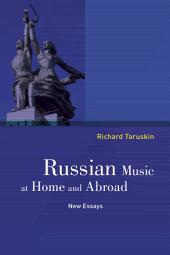 Russian Music at Home and Abroad: New Essays