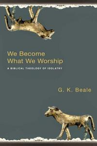 We Become What we Worship Book