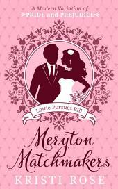 Meryton Matchmakers: Book 1(A Modern Variation of Pride and Prejudice): Lottie Pursues Bill