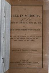 The Bible in Schools: Argument of Richard H. Dana, Jr., and Opinion of the Supreme Court of Maine in the Cases of Laurence Donahoe Vs. Richards and Al., and Bridget Donahoe, by Her Next Friend, Vs. the Same ...