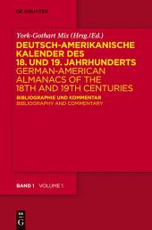 Deutsch-amerikanische Kalender des 18. und 19. Jahrhunderts / German-American Almanacs of the 18th and 19th Centuries: Bibliographie und Kommentar / Bibliography and Commentary