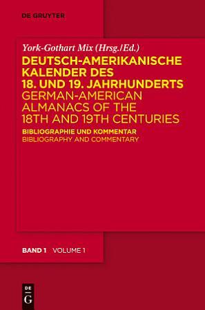 Deutsch amerikanische Kalender des 18  und 19  Jahrhunderts   German American Almanacs of the 18th and 19th Centuries PDF