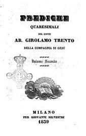 Prediche quaresimali del conte ab. Girolamo Trento della Compagnia di Gesù: Volume 2
