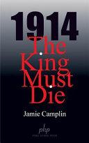 1914 the King Must Die