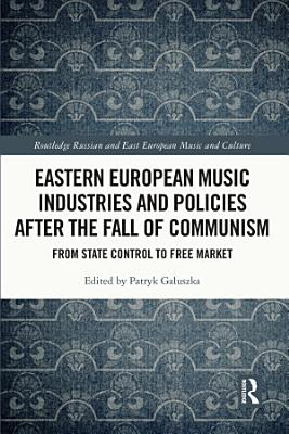 Eastern European Music Industries and Policies after the Fall of Communism