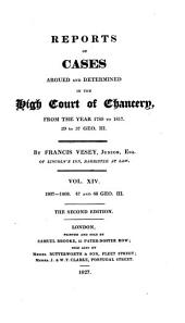 Reports of Cases Argued and Determined in the High Court of Chancery: From the Year 1789 to 1817, 29 to 57 Geo. III, Volume 14