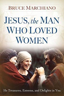Jesus  the Man Who Loved Women
