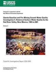 Questa Baseline And Pre Mining Ground Water Quality Investigation 4 Historical Surface Water Quality For The Red River Valley New Mexico 1965 To 2001 Book PDF