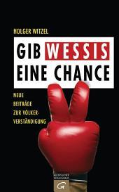 Gib Wessis eine Chance: Neue Beiträge zur Völkerverständigung