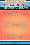 Historical Dictionary of Postmodernist Literature and Theater