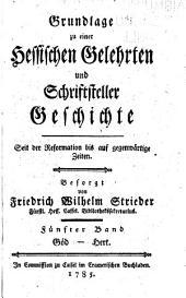 Grundlage zu einer hessischen gelehrten und schriftsteller geschichte seit der reformation bis auf gegenwärtige zeiten: Band 5