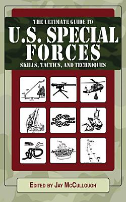 Ultimate Guide to U S  Special Forces Skills  Tactics  and Techniques