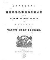 Jaarzang aan de broederschap van de aloude rhetorykkamer te Haarlem, bekend onder de zinspreuk: Trouw moet blyken, op den eersten dag van 't jaar 1828