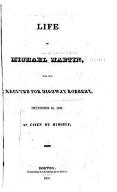 Life of Michael Martin, who was Executed for Highway Robbery, December 20, 1821