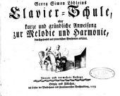 Georg Simon Löhleins Clavier-Schule: oder kurze und gründliche Anweisung zur Melodie und Harmonie, durchgehends mit practischen Beyspielen erkläret