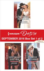 Harlequin Desire September 2016 - Box Set 1 of 2: The Rancher's One-Week Wife\Expecting His Secret Heir\Claimed by the Cowboy