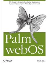 Palm webOS: The Insider's Guide to Developing Applications in JavaScript using the Palm Mojo™ Framework