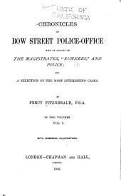 "Chronicles of Bow Street Police-office: With an Account of the Magistrates, ""runners,"" and Police; and a Selection of the Most Interesting Cases, Volume 1"