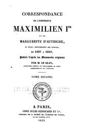 Correspondance de l'empereur Maximilien Ier et de Marguerite d'Autriche ... de 1507 à 1519: Volume2
