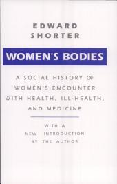 Women's Bodies: A Social History of Women's Encounter With Health, Ill-Health, and Medicine