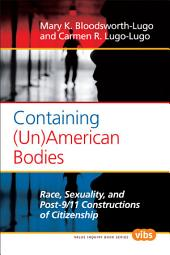 Containing (un)American Bodies: Race, Sexuality, and Post-9/11 Constructions of Citizenship
