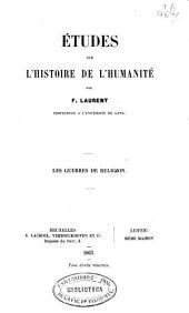 Études sur l'histoire de l'humanité: Les guerres de religion, Volume9