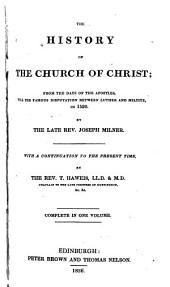 The History of the Church of Christ from the Days of the Apostles: Till the Famous Disputation Between Luther and Milbitz in 1520