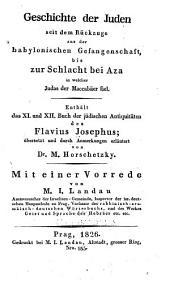 Geschichte der Juden seit dem rückzuge aus der babylonischen gefangenschaft, bis zur schlacht bei Aza in welcher Judas der Maccabäer fiel: Enthält das XI. und XII. buch der Jüdischen antiquitäten des Flavius Josephus