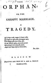The Orphan: Or, the Unhappy Marriage. A Tragedy. [By Thomas Otway.]