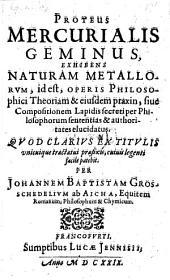 Proteus mercurialis geminus, exhibens naturam metallorum, id est, operis philosophici Theoriam et eiusdem praxin