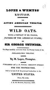 Wild oats [a comedy, by J. O'Keeffe]. Lopez & Wemyss' ed: Volume 1