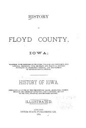History of Floyd County, Iowa: Together with Sketches of Its Cities, Villages and Townships, Educational, Religious, Civil, Military, and Political History; Portraits of Prominent Persons, and Biographies of Representative Citizens. History of Iowa, Embracing Accounts of the Pre-historic Races, Aborigines, French, English and American Conquests, and a General Review of Its Civil, Political and Military History, Volume 1