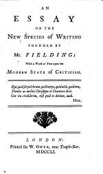 An essay on the new species of writing founded by Mr. Fielding: with a word or two upon the modern state of criticism. [By Francis Coventry?]