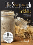 THE COMPLETE SOURDOUGH COOKBOOK FOR BEGINNERS