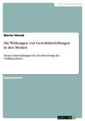 """Die Wirkungen von Gewaltdarstellungen in den Medien: Neuere Entwicklungen bei der Bewertung der """"Nullhypothese"""""""