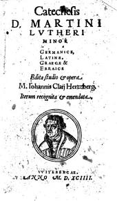 Catechesis D. Martini Lutheri Minor Germanice, Latine, Graece & Ebraice