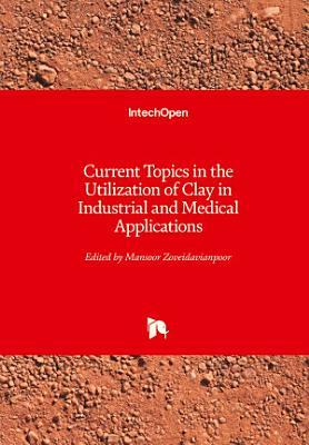 Current Topics in the Utilization of Clay in Industrial and Medical Applications