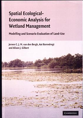 Spatial Ecological Economic Analysis for Wetland Management
