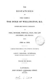 The dispatches of Field Marshal the Duke of Wellington: during his various campaigns in India, Denmark, Portugal, Spain, the Low Countries, and France, from 1799 to 1818, Volume 2