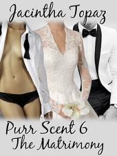 Purr Scent VI: The Matrimony: Purr Billionaire M/F/F Menage BDSM Erotic Romance