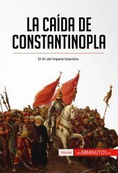La caída de Constantinopla: El fin del imperio bizantino
