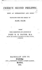 Cicero's Second Philippic. With an introduction and notes translated from the German of Karl Halm. Edited with corrections and additions by John E. B. Mayor
