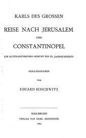 Karls des Grossen Reise nach Jerusalem und Constantinopel: ein altfranzösisches Gedicht des XI Jahrhunderts