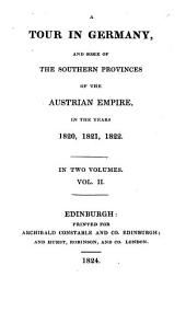 A Tour in Germany: And Some of the Southern Provinces of the Austrian Empire, in the Years 1820, 1821, 1822, Volume 2